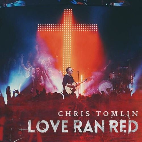 Album Review Chris Tomlin Love Ran Red Musiqprincess